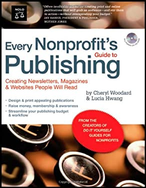 Every Nonprofit's Guide to Publishing: Creating Newsletters, Magazines & Websites People Will Read [With CDROM] 9781413306583