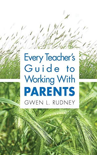 Every Teacher's Guide to Working with Parents 9781412917742