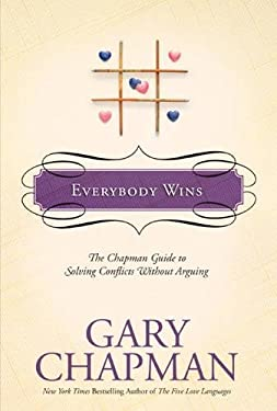 Everybody Wins: The Chapman Guide to Solving Conflicts Without Arguing 9781414300146