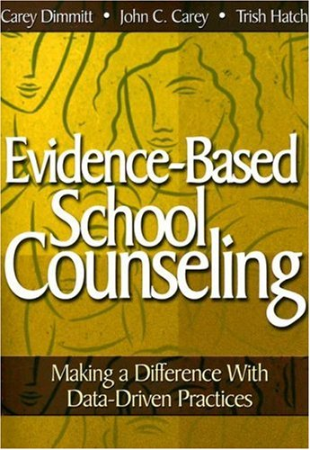 Evidence-Based School Counseling: Making a Difference with Data-Driven Practices 9781412948906