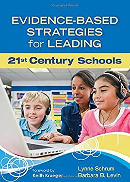 Evidence-Based Strategies for Leading 21st Century Schools 9781412997294