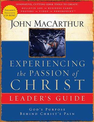 Experiencing the Passion of Christ: God's Purpose Behind Christ's Pain [With Tools to Create Bulletin Ads, Business Cards, Etc.] 9781418500016