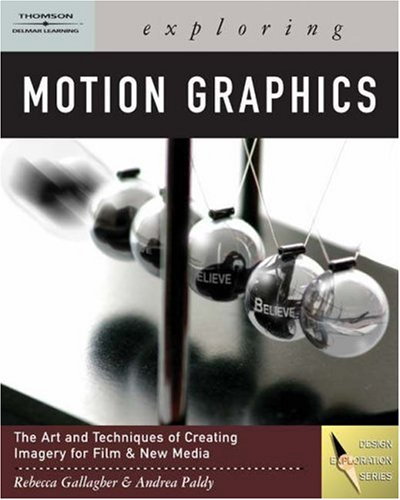 Exploring Motion Graphics [With CDROM] 9781418014216