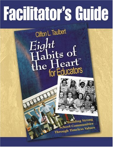 Facilitator's Guide Eight' Habits of the Heart for Educators: Building Strong School Communities Through Timeless Values 9781412950466