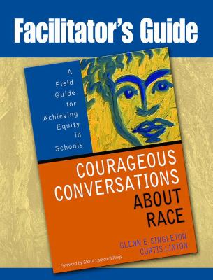 Facilitator's Guide to Courageous Conversations about Race: A Field Guide for Achieving Equity in Schools 9781412941563