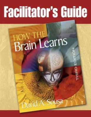 Facilitator's Guide to How the Brain Learns 9781412937382