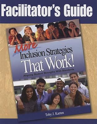 Facilitator's Guide to More Inclusion Strategies That Work!: Aligning Student Strengths with Standards 9781412964845