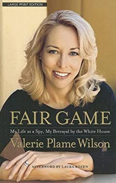Fair Game: My Life as a Spy, My Betrayal by the White House 9781410405425