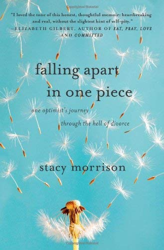 Falling Apart in One Piece: One Optimist's Journey Through the Hell of Divorce 9781416595564