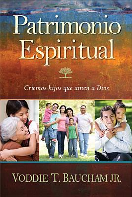 Patrimonio Espiritual: Criemos Hijos Que Amen A Dios = Family Driven Faith 9781414333939