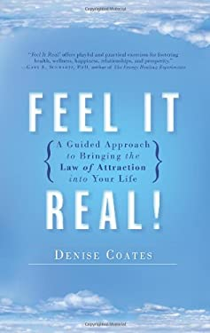 Feel It Real!: A Guided Approach to Bringing the Law of Attraction Into Your Life 9781416567424