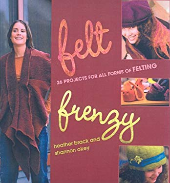 Felt Frenzy: 26 Projects for All Forms of Felting 9781417784691