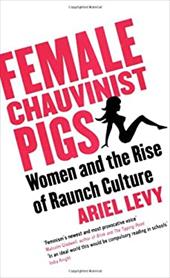 Female Chauvinist Pigs: Woman and the Rise of Raunch Culture 11843977