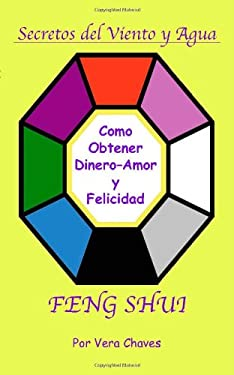 Feng Shui: The Spanish Language Guide to a Better Life Feng Shui: Un Manual Muy Ameno y F&#225cil de Usar Para El P&#250blico His 9781412007580