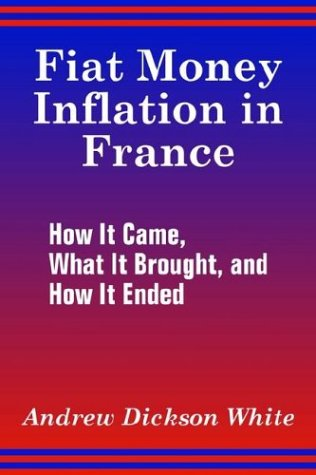 Fiat Money Inflation in France: How It Came, What It Brought, and How It Ended 9781410205834