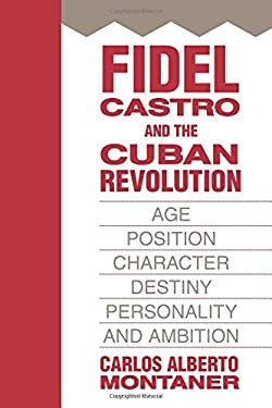 Fidel Castro and the Cuban Revolution: Age, Position, Character, Destiny, Personality, and Ambition 9781412807319