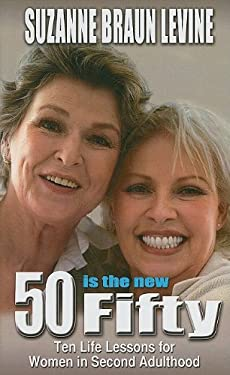 Fifty Is the New Fifty: Ten Life Lessons for Women in Second Adulthood 9781410416247