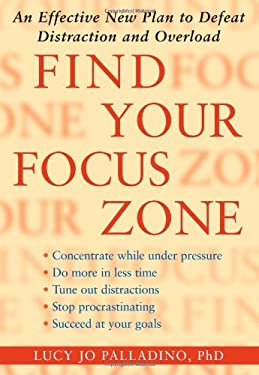 Find Your Focus Zone: An Effective New Plan to Defeat Distraction and Overload 9781416532002