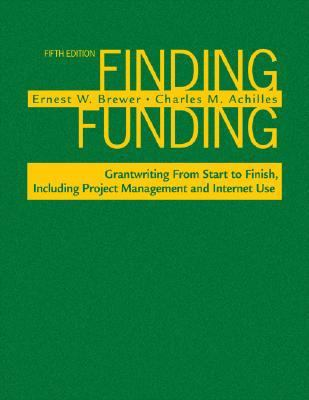 Finding Funding: Grantwriting from Start to Finish, Including Project Management and Internet Use 9781412959995