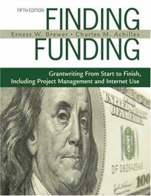 Finding Funding: Grantwriting from Start to Finish, Including Project Management and Internet Use 9781412960007