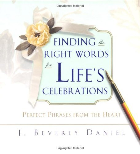 Finding the Right Words for Life's Celebrations: Perfect Phrases from the Heart 9781416531050