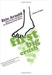 First Big Crush: The Down and Dirty on Making Great Wine Down Under 6235878