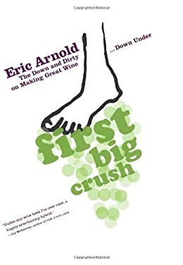 First Big Crush: The Down and Dirty on Making Great Wine Down Under 9781416537694