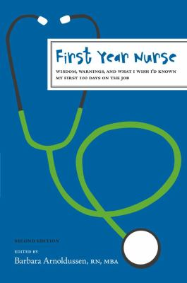 First Year Nurse: Wisdom, Warnings, and What I Wish I'd Known My First 100 Days on the Job 9781419551161