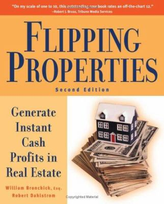 Flipping Properties: Generate Instant Cash Profits in Real Estate 9781419535512