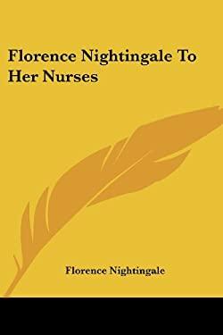 Florence Nightingale to Her Nurses 9781417951611