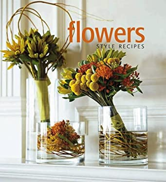 Flowers: Style Recipes 9781416570998