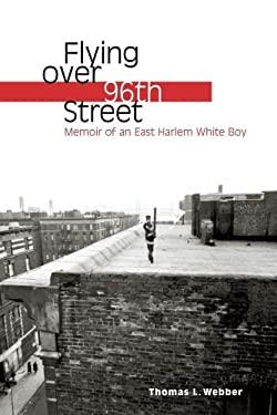 Flying Over 96th Street: Memoir of an East Harlem White Boy 9781416569657