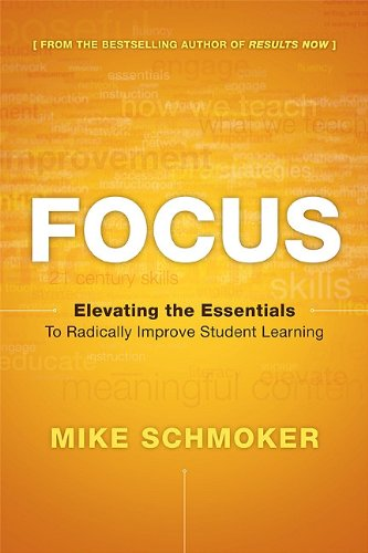 Focus: Elevating the Essentials to Radically Improve Student Learning 9781416611301