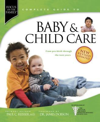 Focus on the Family Complete Guide to Baby & Child Care: From Pre-Birth Through the Teen Years 9781414313054