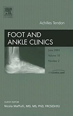 Foot and Ankle Clinics Achilles Tendon Volume 10: Number 2 9781416026556