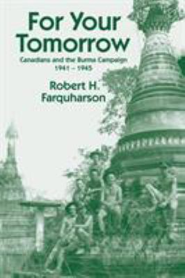 For Your Tomorrow: Canadians and the Burma Campaign, 1941-1945 9781412015363