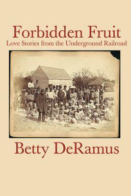 Forbidden Fruit: [Love Stories from the Underground Railroad]