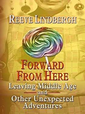 Forward from Here: Leaving Middle Age--And Other Unexpected Adventures 9781410407726