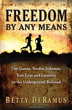 Freedom by Any Means: Con Games, Voodoo Schemes, True Love and Lawsuits on the Underground Railroad 9781416551102