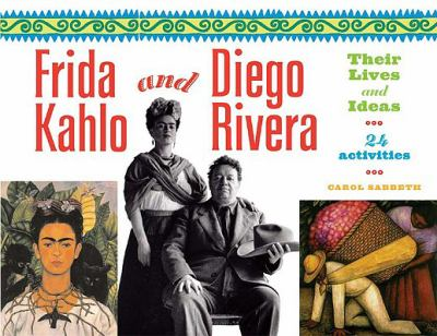 Frida Kahlo and Diego Rivera: Their Lives and Ideas, 24 Activities 9781417688203