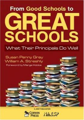 From Good Schools to Great Schools: What Their Principals Do Well 9781412948999