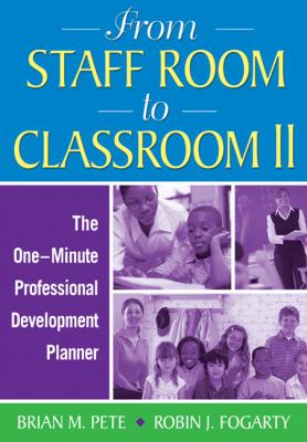 From Staff Room to Classroom II: The One-Minute Professional Development Planner 9781412974998