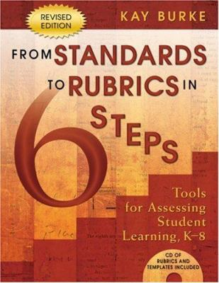 From Standards to Rubrics in 6 Steps: Tools for Assessing Student Learning, K-8 [With CD-ROM] 9781412917797
