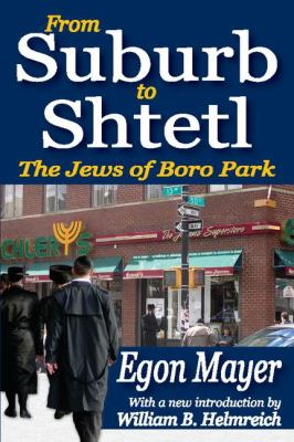 From Suburb to Shtetl: The Jews of Boro Park 9781412813280