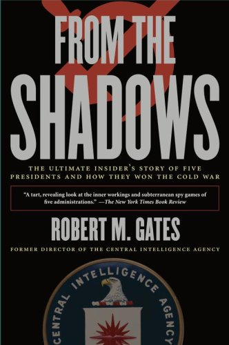 From the Shadows: The Ultimate Insider's Story of Five Presidents and How They Won the Cold War 9781416543367