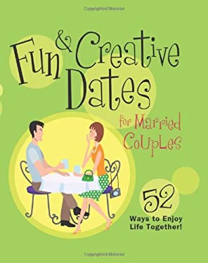 Fun & Creative Dates for Married Couples: 52 Ways to Enjoy Life Together! 9781416564935