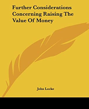 Further Considerations Concerning Raising the Value of Money 9781419121333