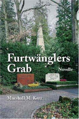 Furtwangler's Grave: A Novella 9781412033923