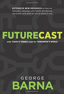 Futurecast: What Today S Trends Mean for Tomorrow S World 9781414324067