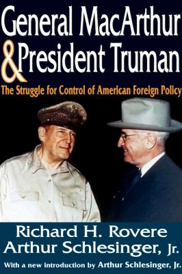 General MacArthur and President Truman: The Struggle for Control of American Foreign Policy 9781412812597